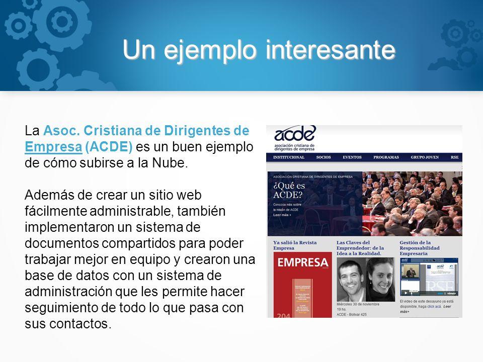 Un ejemplo interesante La Asoc. Cristiana de Dirigentes de Empresa (ACDE) es un buen ejemplo de cómo subirse a la Nube. Además de crear un sitio web f