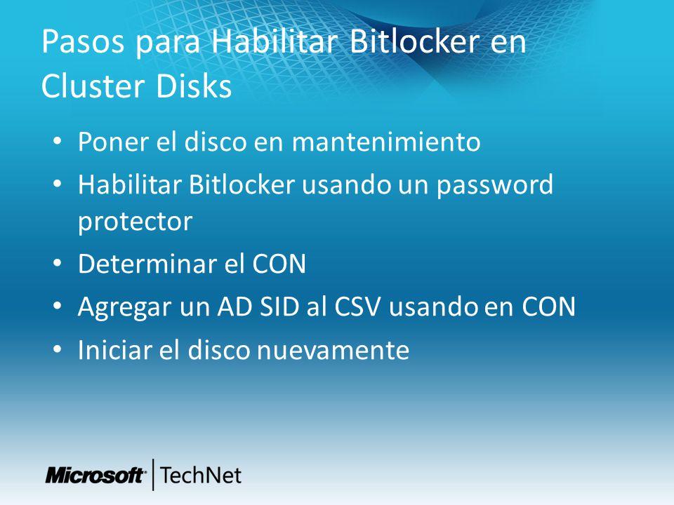 Pasos para Habilitar Bitlocker en Cluster Disks Poner el disco en mantenimiento Habilitar Bitlocker usando un password protector Determinar el CON Agregar un AD SID al CSV usando en CON Iniciar el disco nuevamente