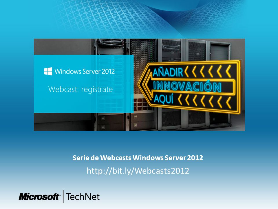Serie de Webcasts Windows Server 2012 http://bit.ly/Webcasts2012