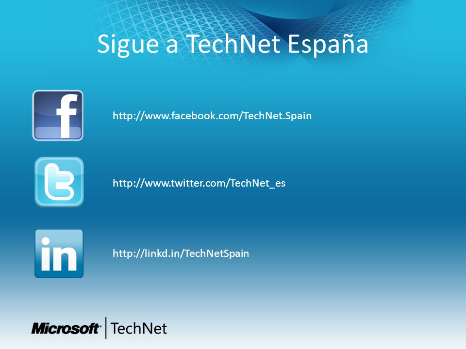 Sigue a TechNet España http://www.facebook.com/TechNet.Spain http://www.twitter.com/TechNet_es http://linkd.in/TechNetSpain
