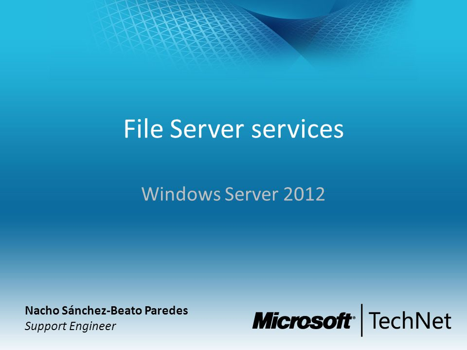 File Server services Windows Server 2012 Nacho Sánchez-Beato Paredes Support Engineer