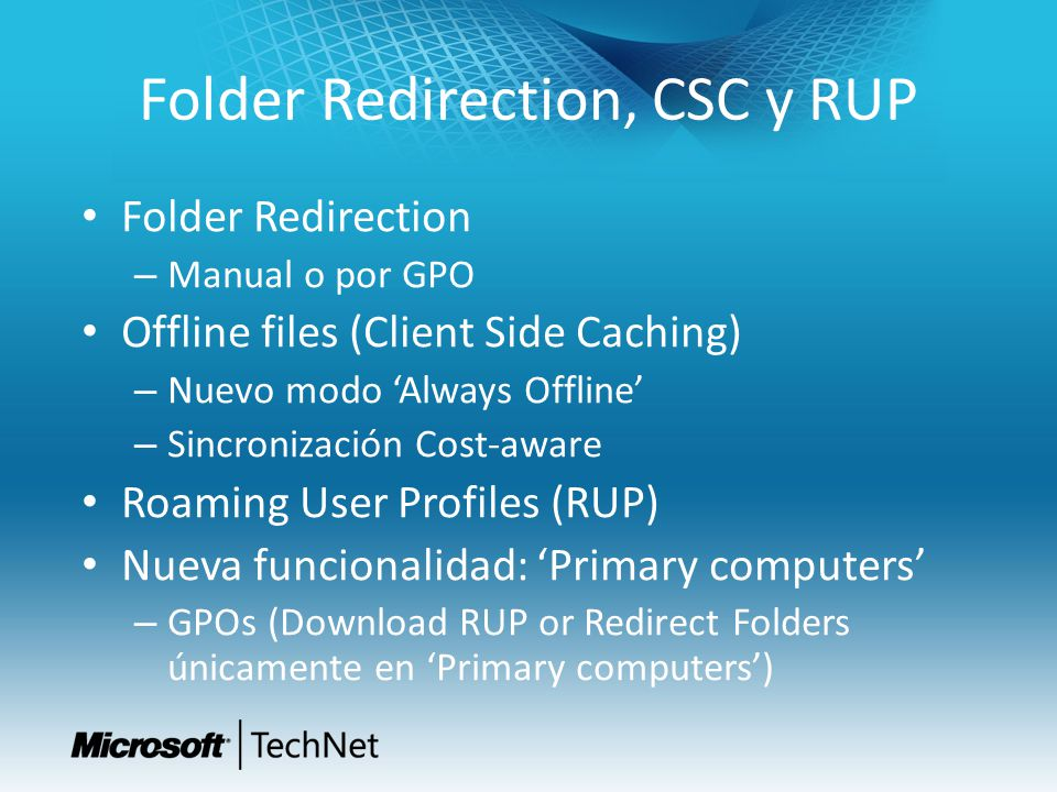 Folder Redirection, CSC y RUP Folder Redirection – Manual o por GPO Offline files (Client Side Caching) – Nuevo modo Always Offline – Sincronización C