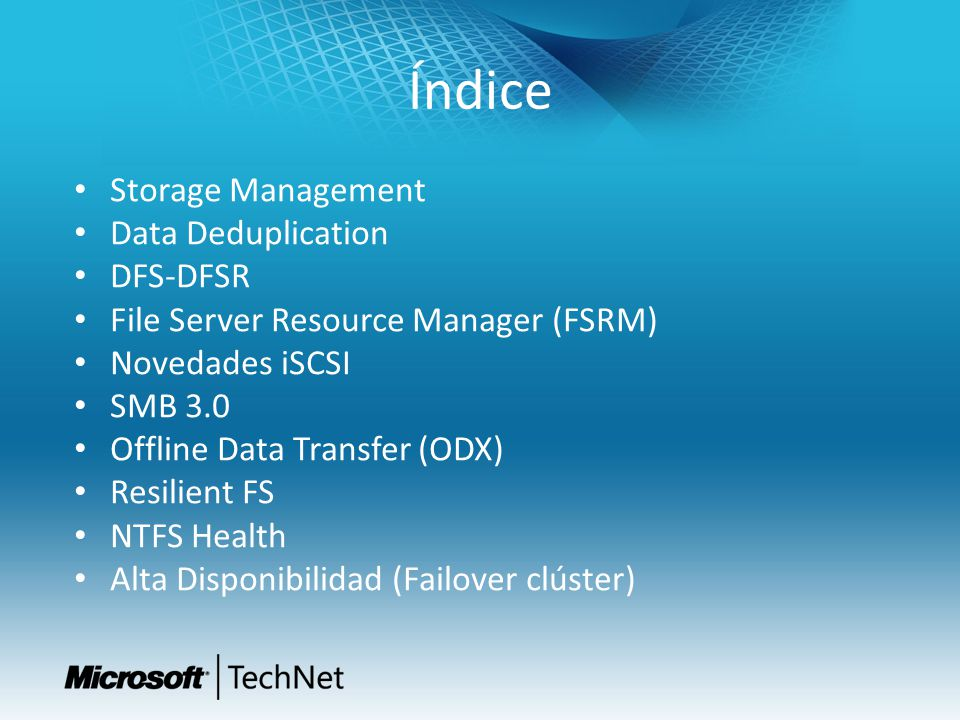 Índice Storage Management Data Deduplication DFS-DFSR File Server Resource Manager (FSRM) Novedades iSCSI SMB 3.0 Offline Data Transfer (ODX) Resilien