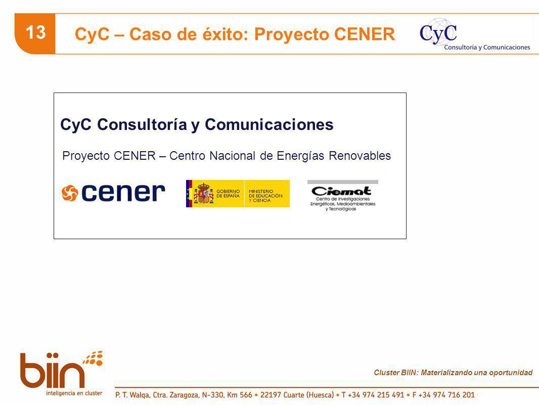 Cluster BIIN: Materializando una oportunidad 13 CyC – Caso de éxito: Proyecto CENER CyC Consultoría y Comunicaciones Proyecto CENER – Centro Nacional de Energías Renovables