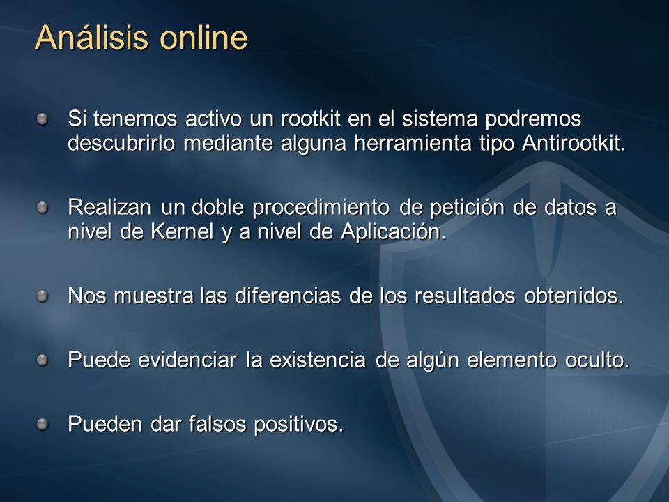 Análisis online Si tenemos activo un rootkit en el sistema podremos descubrirlo mediante alguna herramienta tipo Antirootkit.
