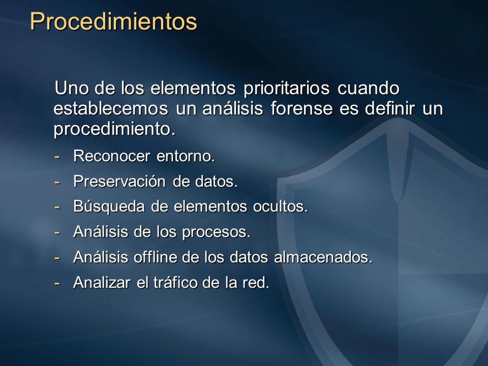 Procedimientos Uno de los elementos prioritarios cuando establecemos un análisis forense es definir un procedimiento.