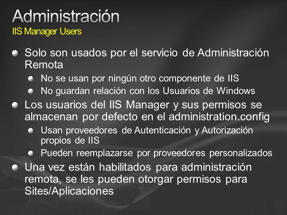 Solo son usados por el servicio de Administración Remota No se usan por ningún otro componente de IIS No guardan relación con los Usuarios de Windows Los usuarios del IIS Manager y sus permisos se almacenan por defecto en el administration.config Usan proveedores de Autenticación y Autorización propios de IIS Pueden reemplazarse por proveedores personalizados Una vez están habilitados para administración remota, se les pueden otorgar permisos para Sites/Aplicaciones