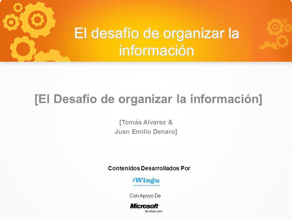 El desafío de organizar la información [El Desafío de organizar la información] [Tomás Alvarez & Juan Emilio Denaro] Contenidos Desarrollados Por Con