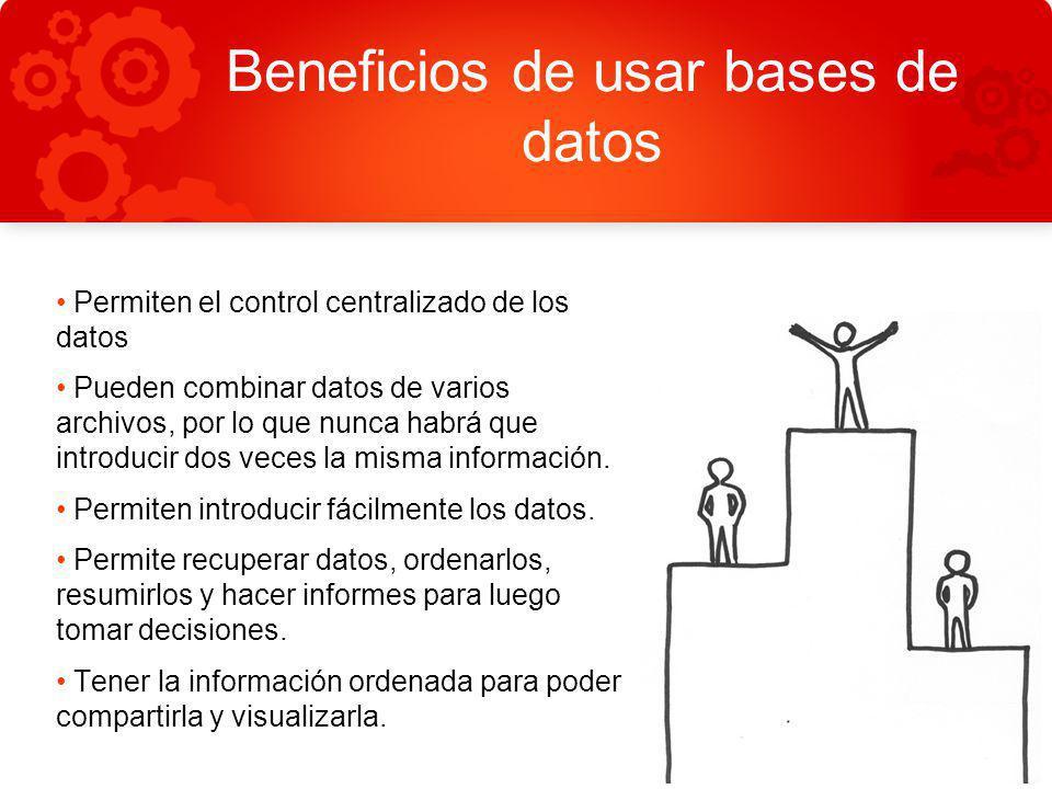 Beneficios de usar bases de datos Permiten el control centralizado de los datos Pueden combinar datos de varios archivos, por lo que nunca habrá que i