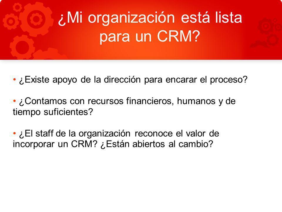 ¿Mi organización está lista para un CRM? ¿Existe apoyo de la dirección para encarar el proceso? ¿Contamos con recursos financieros, humanos y de tiemp
