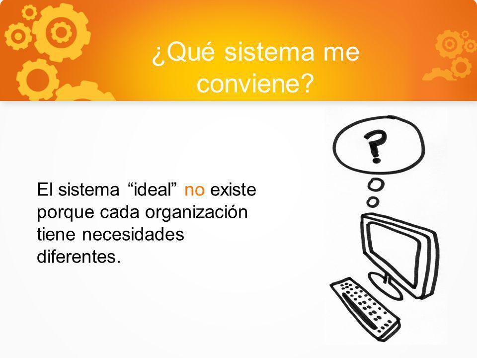 ¿Qué sistema me conviene? El sistema ideal no existe porque cada organización tiene necesidades diferentes.