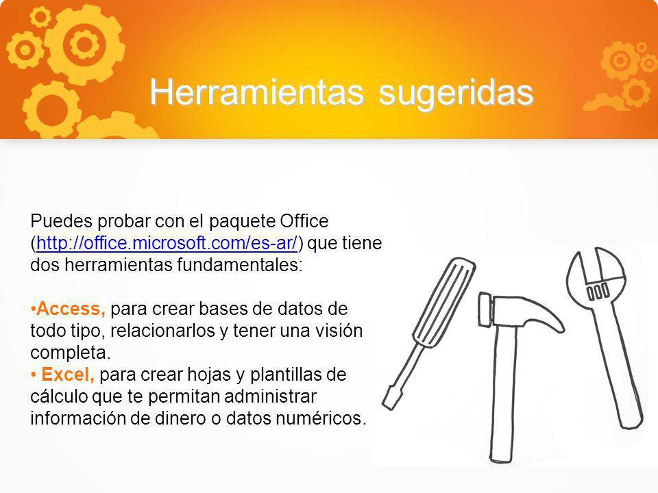Herramientas sugeridas Puedes probar con el paquete Office (http://office.microsoft.com/es-ar/) que tiene dos herramientas fundamentales:http://office