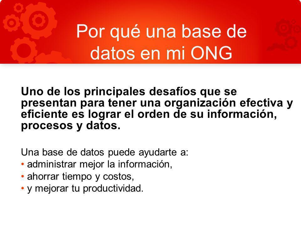 Por qué una base de datos en mi ONG Uno de los principales desafíos que se presentan para tener una organización efectiva y eficiente es lograr el ord