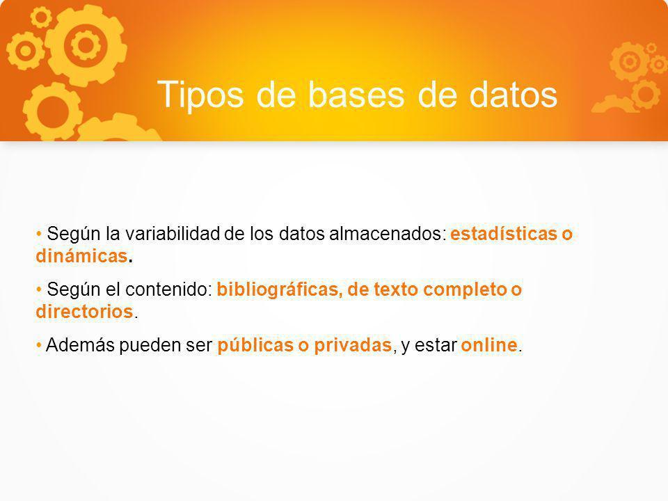 Tipos de bases de datos Según la variabilidad de los datos almacenados: estadísticas o dinámicas. Según el contenido: bibliográficas, de texto complet