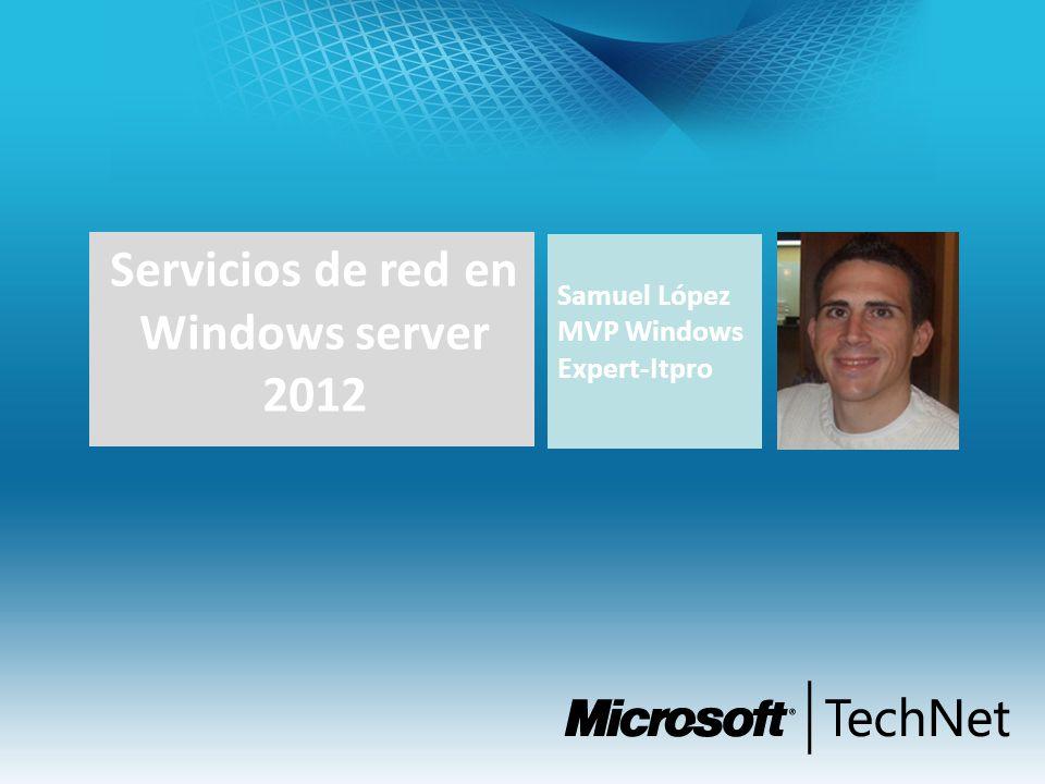 Samuel López MVP Windows Expert-Itpro Servicios de red en Windows server 2012