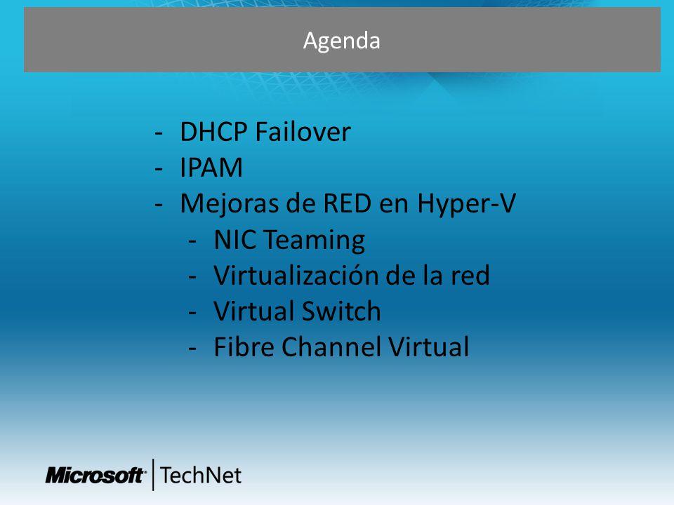 Agenda -DHCP Failover -IPAM -Mejoras de RED en Hyper-V -NIC Teaming -Virtualización de la red -Virtual Switch -Fibre Channel Virtual