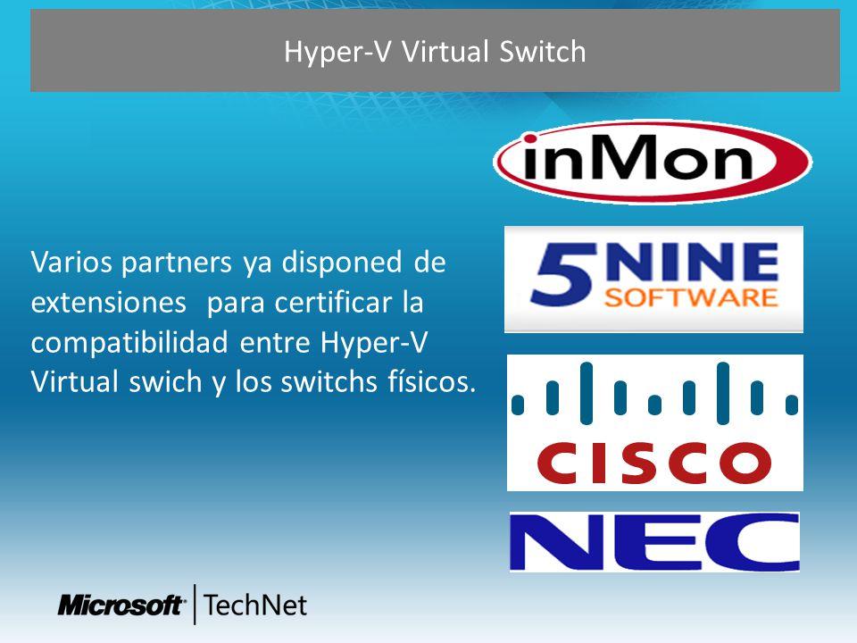Hyper-V Virtual Switch Varios partners ya disponed de extensiones para certificar la compatibilidad entre Hyper-V Virtual swich y los switchs físicos.