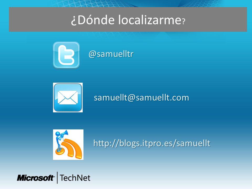 @samuelltr samuellt@samuellt.com ¿Dónde localizarme ? http://blogs.itpro.es/samuellt