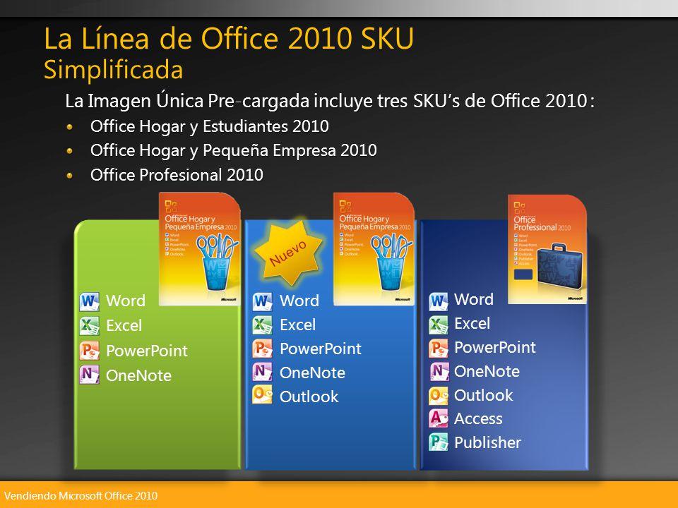 Vendiendo Microsoft Office 2010 La Línea de Office 2010 SKU Simplificada La Imagen Única Pre-cargada incluye tres SKUs de Office 2010 : Office Hogar y Estudiantes 2010 Office Hogar y Pequeña Empresa 2010 Office Profesional 2010