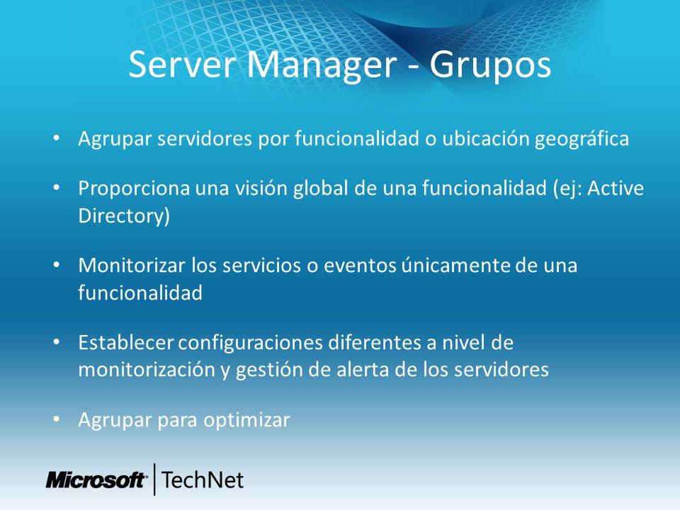 Server Manager - Grupos Agrupar servidores por funcionalidad o ubicación geográfica Proporciona una visión global de una funcionalidad (ej: Active Dir