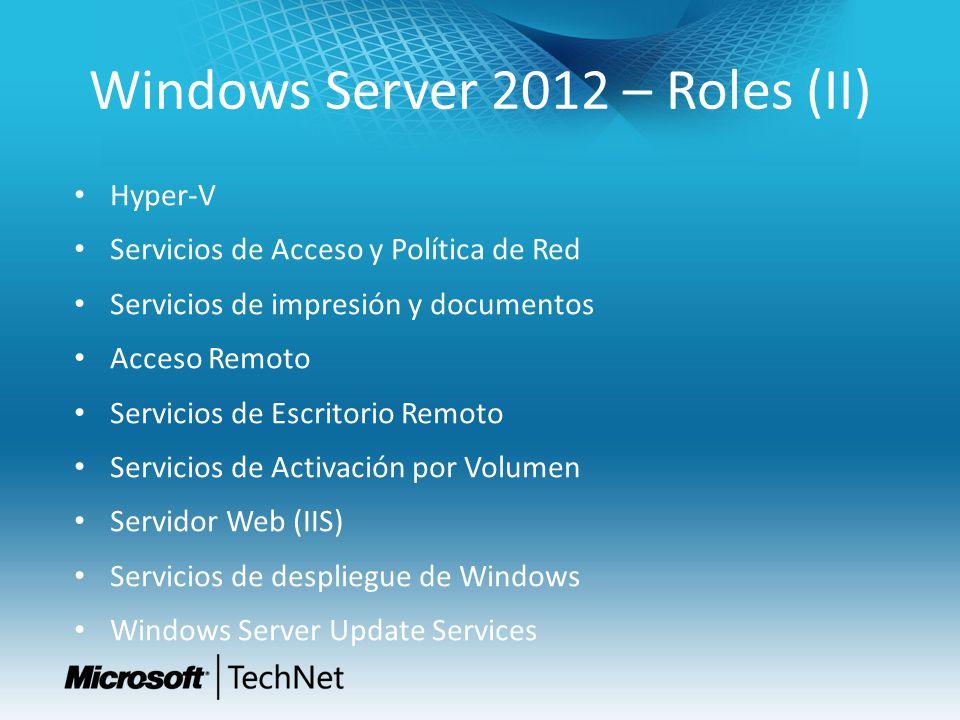 Windows Server 2012 – Roles (II) Hyper-V Servicios de Acceso y Política de Red Servicios de impresión y documentos Acceso Remoto Servicios de Escritor