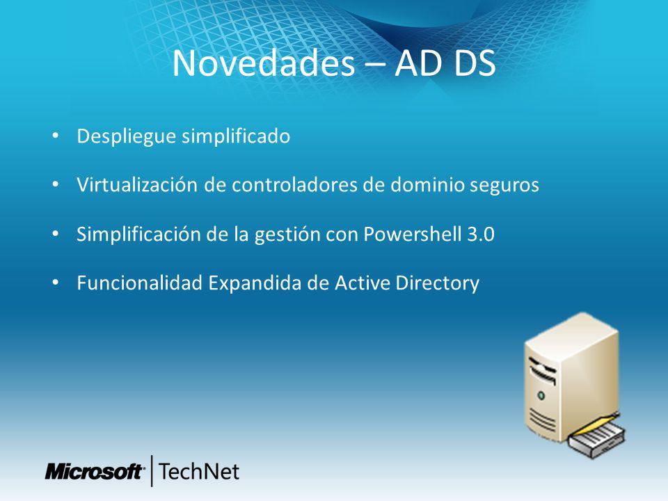 Novedades – AD DS Despliegue simplificado Virtualización de controladores de dominio seguros Simplificación de la gestión con Powershell 3.0 Funcional