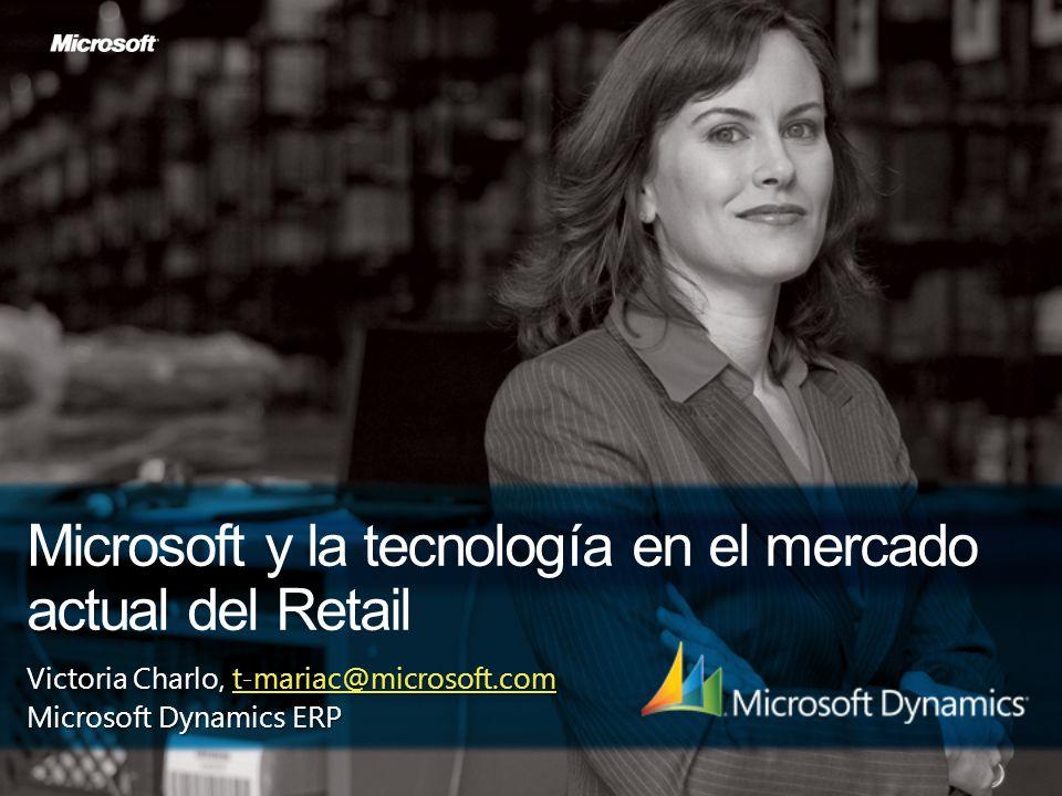 Microsoft y la tecnología en el mercado actual del Retail Victoria Charlo, t-mariac@microsoft.com t-mariac@microsoft.com Microsoft Dynamics ERP