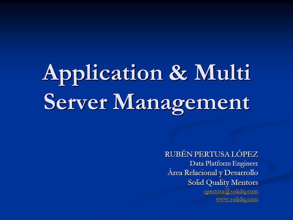 Application & Multi Server Management RUBÉN PERTUSA LÓPEZ Data Platform Engineer Área Relacional y Desarrollo Solid Quality Mentors rpertusa@solidq.co