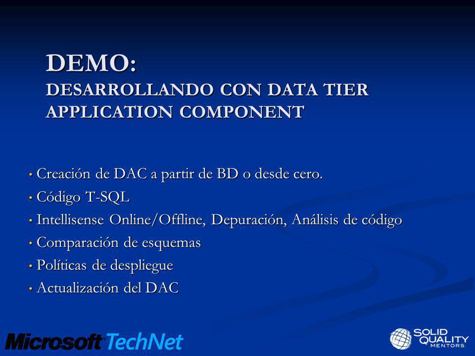Creación de DAC a partir de BD o desde cero. Creación de DAC a partir de BD o desde cero. Código T-SQL Código T-SQL Intellisense Online/Offline, Depur