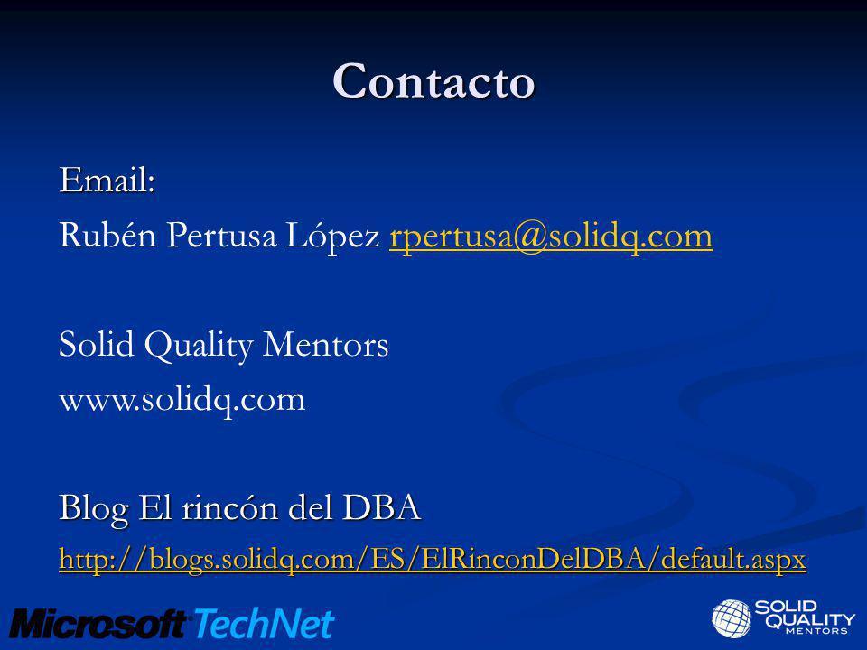 Contacto Email: Rubén Pertusa López rpertusa@solidq.comrpertusa@solidq.com Solid Quality Mentors www.solidq.com Blog El rincón del DBA http://blogs.so