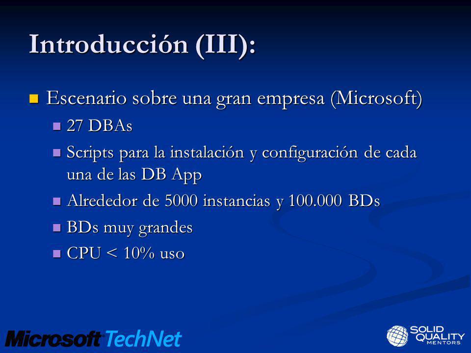Introducción (III): Escenario sobre una gran empresa (Microsoft) Escenario sobre una gran empresa (Microsoft) 27 DBAs 27 DBAs Scripts para la instalac