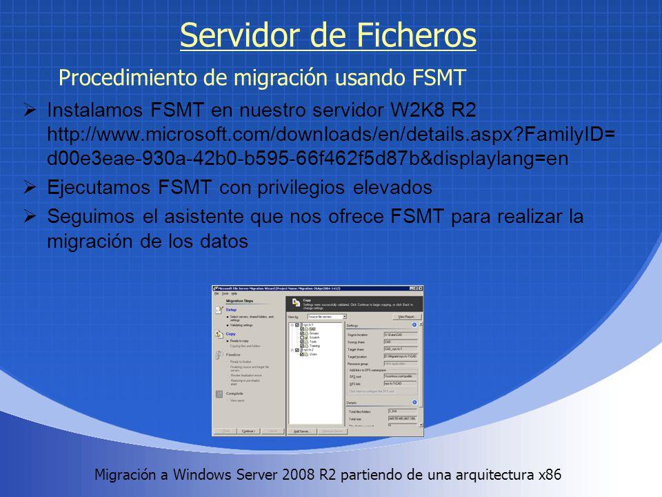 Migración a Windows Server 2008 R2 partiendo de una arquitectura x86. Servidor de Ficheros Instalamos FSMT en nuestro servidor W2K8 R2 http://www.micr