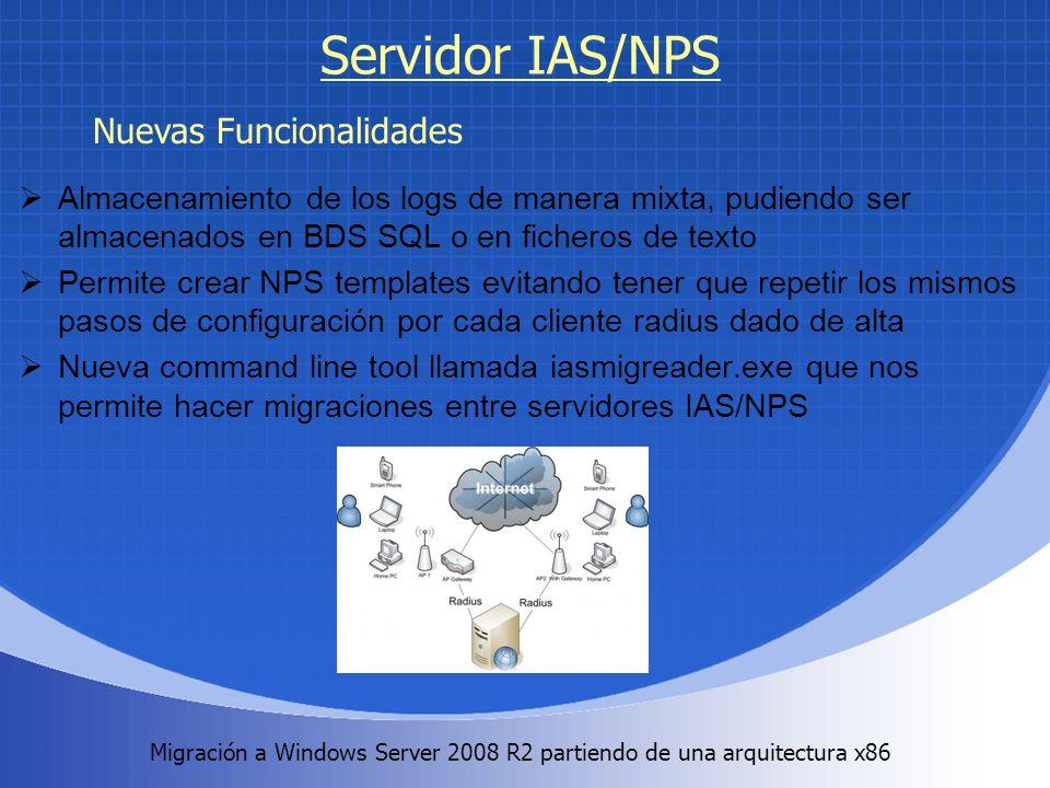 Migración a Windows Server 2008 R2 partiendo de una arquitectura x86. Servidor IAS/NPS Almacenamiento de los logs de manera mixta, pudiendo ser almace