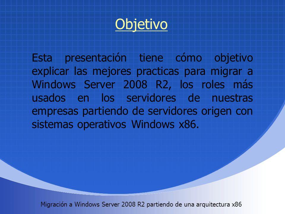 Migración a Windows Server 2008 R2 partiendo de una arquitectura x86. Objetivo Esta presentación tiene cómo objetivo explicar las mejores practicas pa
