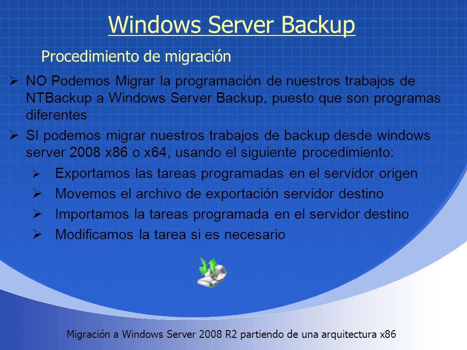 Migración a Windows Server 2008 R2 partiendo de una arquitectura x86. Windows Server Backup NO Podemos Migrar la programación de nuestros trabajos de