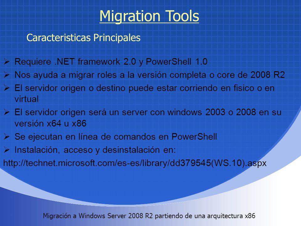 Migración a Windows Server 2008 R2 partiendo de una arquitectura x86. Migration Tools Requiere.NET framework 2.0 y PowerShell 1.0 Nos ayuda a migrar r