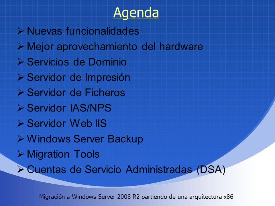 Migración a Windows Server 2008 R2 partiendo de una arquitectura x86. Agenda Nuevas funcionalidades Mejor aprovechamiento del hardware Servicios de Do