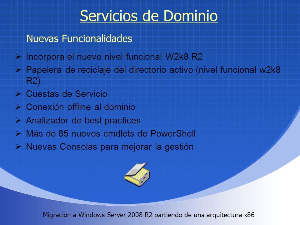 Migración a Windows Server 2008 R2 partiendo de una arquitectura x86. Servicios de Dominio Incorpora el nuevo nivel funcional W2k8 R2 Papelera de reci