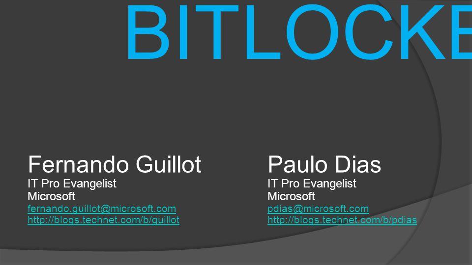 BITLOCKER Fernando Guillot IT Pro Evangelist Microsoft fernando.guillot@microsoft.com http://blogs.technet.com/b/guillot Paulo Dias IT Pro Evangelist