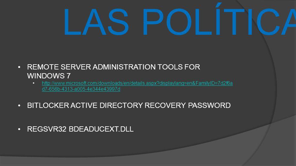 LAS POLÍTICAS REMOTE SERVER ADMINISTRATION TOOLS FOR WINDOWS 7 http://www.microsoft.com/downloads/en/details.aspx?displaylang=en&FamilyID=7d2f6a d7-65