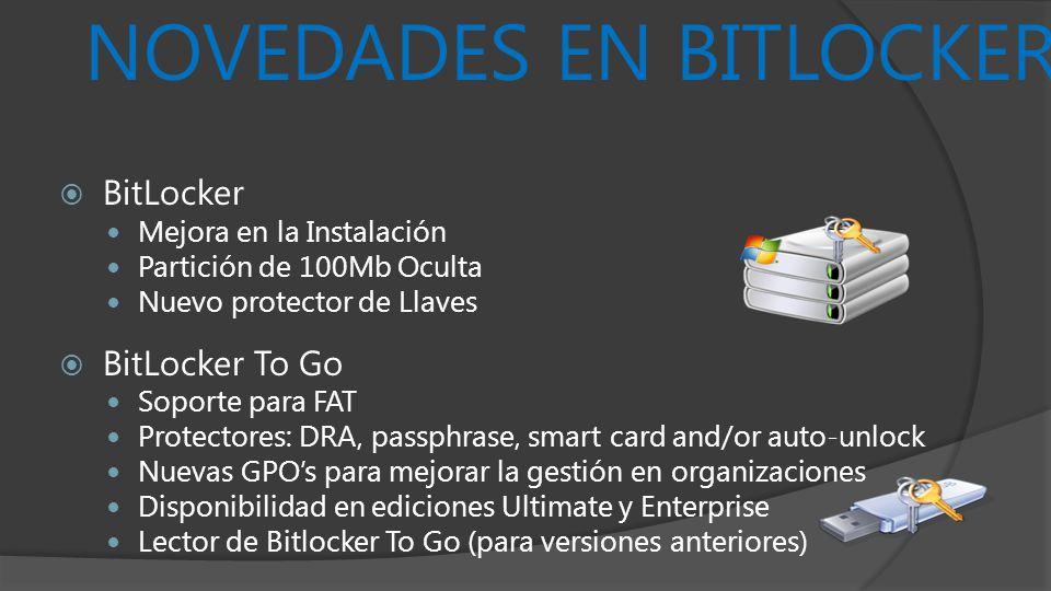 NOVEDADES EN BITLOCKER BitLocker Mejora en la Instalación Partición de 100Mb Oculta Nuevo protector de Llaves BitLocker To Go Soporte para FAT Protect