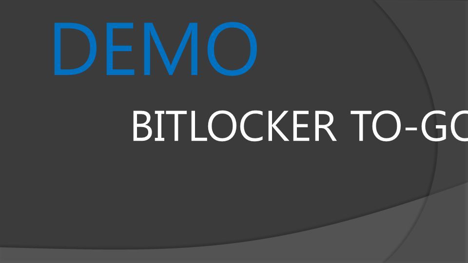 DEMO BITLOCKER TO-GO