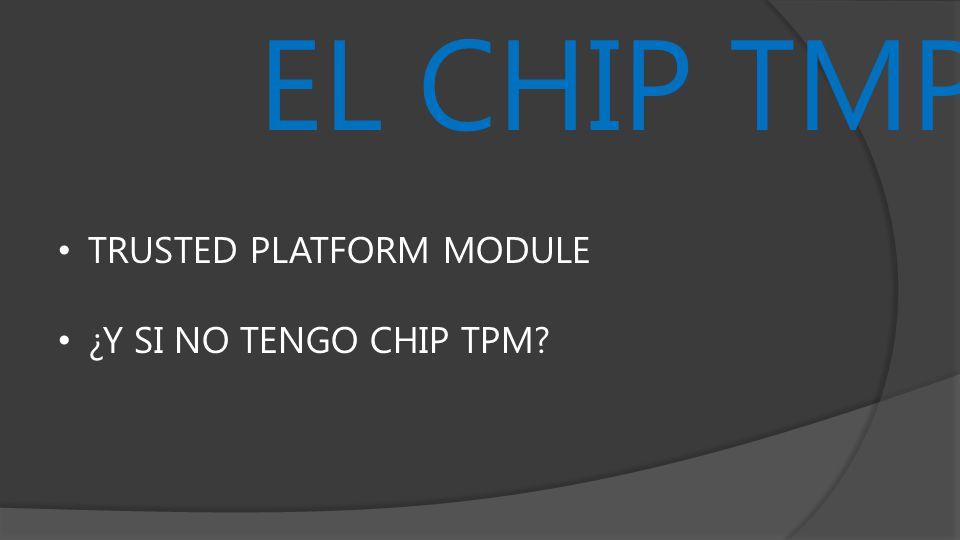 EL CHIP TMP TRUSTED PLATFORM MODULE ¿Y SI NO TENGO CHIP TPM?