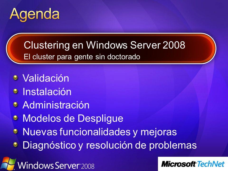 Validación Instalación Administración Modelos de Despligue Nuevas funcionalidades y mejoras Diagnóstico y resolución de problemas Clustering en Windows Server 2008 El cluster para gente sin doctorado