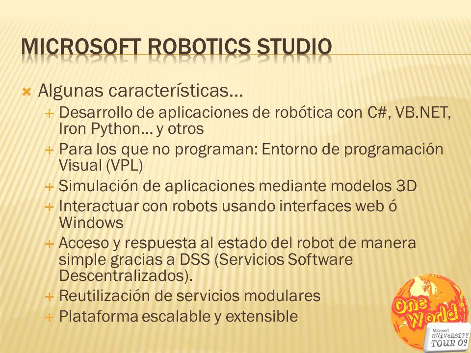 Algunas características… Desarrollo de aplicaciones de robótica con C#, VB.NET, Iron Python… y otros Para los que no programan: Entorno de programació