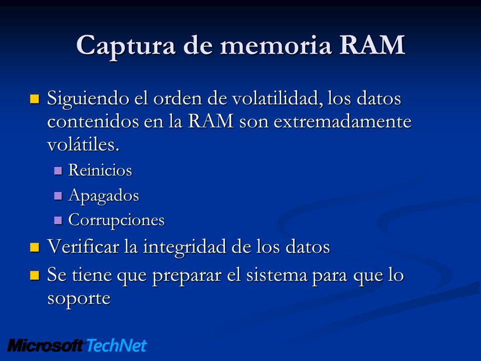 Captura de memoria RAM Siguiendo el orden de volatilidad, los datos contenidos en la RAM son extremadamente volátiles. Siguiendo el orden de volatilid