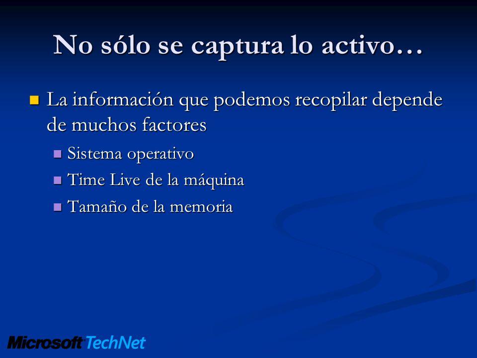 No sólo se captura lo activo… La información que podemos recopilar depende de muchos factores La información que podemos recopilar depende de muchos f