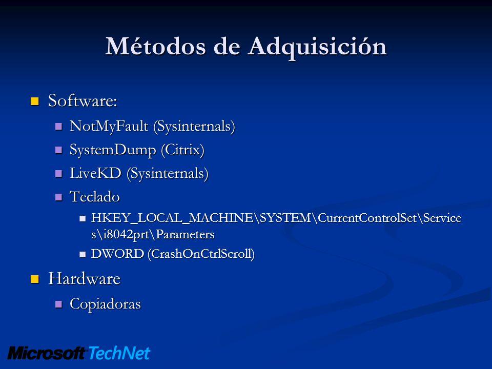 Métodos de Adquisición Software: Software: NotMyFault (Sysinternals) NotMyFault (Sysinternals) SystemDump (Citrix) SystemDump (Citrix) LiveKD (Sysinte