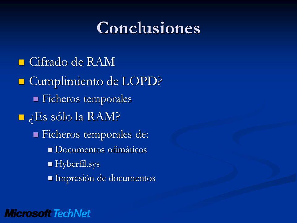 Conclusiones Cifrado de RAM Cifrado de RAM Cumplimiento de LOPD? Cumplimiento de LOPD? Ficheros temporales Ficheros temporales ¿Es sólo la RAM? ¿Es só