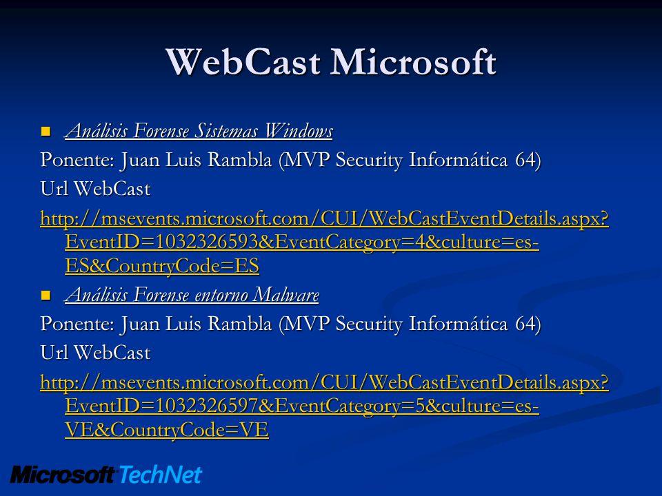 WebCast Microsoft Análisis Forense Sistemas Windows Análisis Forense Sistemas Windows Ponente: Juan Luis Rambla (MVP Security Informática 64) Url WebC